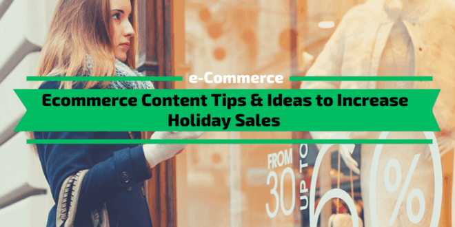 Ecommerce Content Tips & Ideas to Increase Holiday Sales