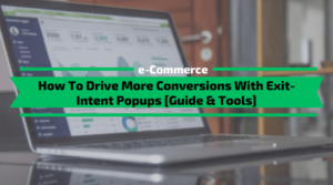 How To Drive More Conversions With Exit-Intent Popups