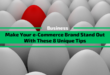 Make Your E-commerce Brand Stand Out With These 8 Unique Tips