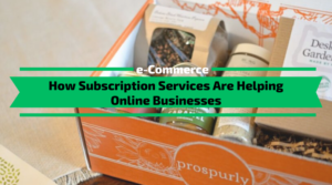 How Subscription Services Are Helping Online Businesses