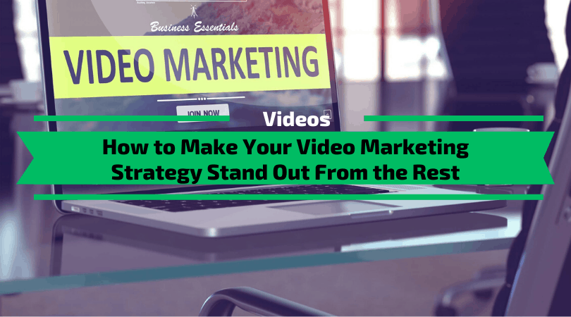How to Make Your Video Marketing Strategy Stand Out From the Rest