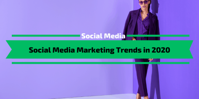 Social Media Marketing Trends in 2020