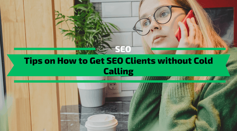 Tips on How to Get SEO Clients without Cold Calling