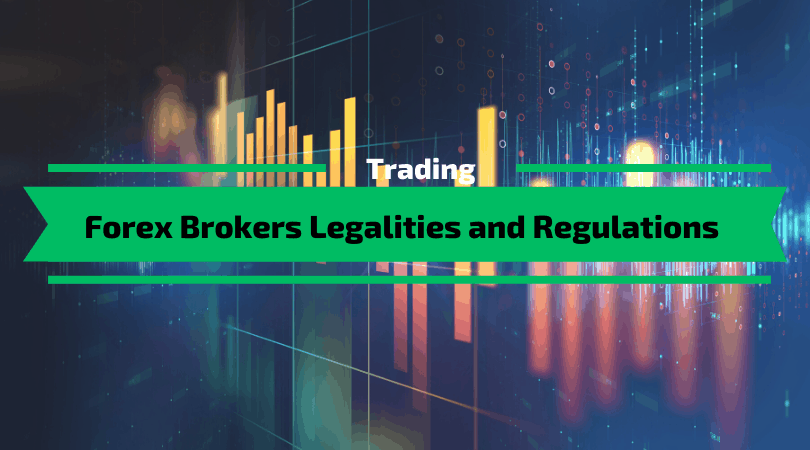 Forex Brokers Legalities and Regulations