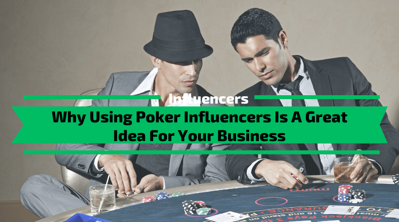 Poker Influencers Is A Great Idea For Your Business