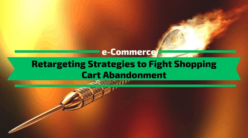 Retargeting Strategies to Fight Shopping Cart Abandonment