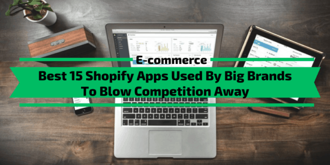 Best 15 Shopify Apps Used By Big Brands To Blow Competition Away