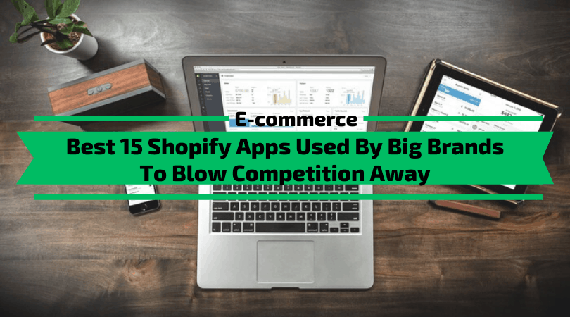 Shopify Apps Used By Big Brands To Blow Your Competition Away