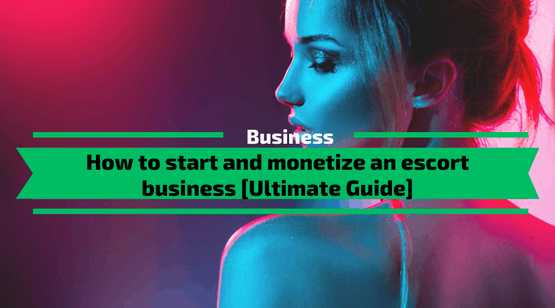 How to start and monetize an escort business [Ultimate Guide]