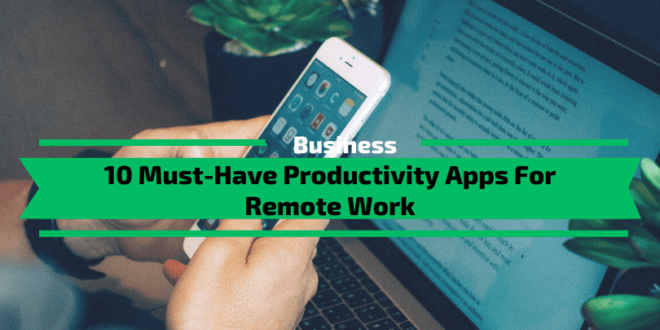 10 Must-Have Productivity Apps For Remote Work