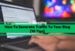 How To Generate Traffic To Your Blog in 2020 [10 Tips]