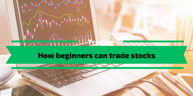 How beginners can trade stocks