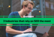 3 Industries that rely on SEO the most