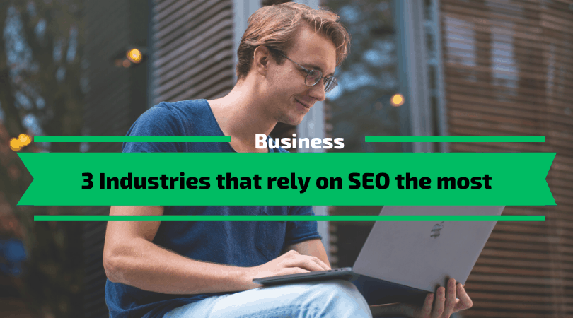 Industries that rely on SEO the most