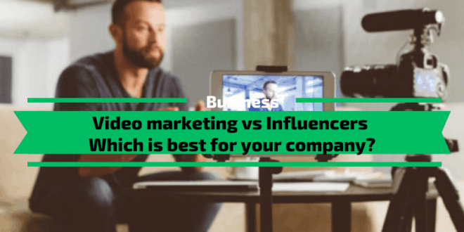 Video Marketing Vs Influencers Which Is Best For Your