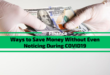 Saving Money Without Even Noticing During COVID19 [6 Proven Tips]