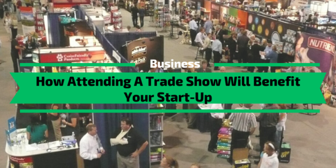How Attending A Trade Show Will Benefit Your Start-Up