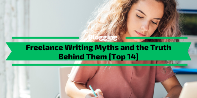 Freelance Writing Myths and the Truth Behind Them [Top 14]