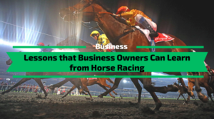 Lessons that Business Owners Can Learn from Horse Racing