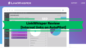 LinkWhisper Review [Internal links on AutoPilot]