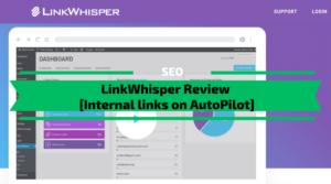 LinkWhisper Review [Internal links on AutoPilot]