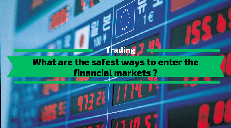 The safest ways to enter the financial markets