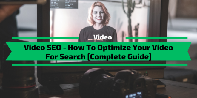Video SEO – How To Optimize Your Video For Search