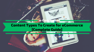 Content Types To Create for eCommerce [Complete Guide]