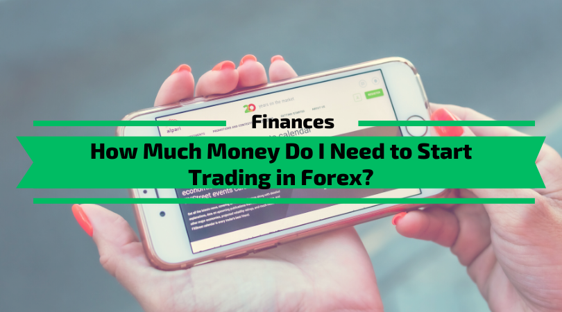 How Much Money Do I Need to Start Trading in Forex