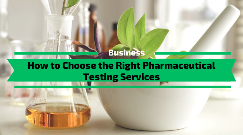How to Choose the Right Pharmaceutical Testing Services