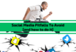 Social Media Pitfalls You Should Avoid [and how to do it]