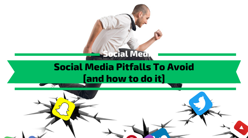 Social Media Pitfalls to Avoid and how to do it