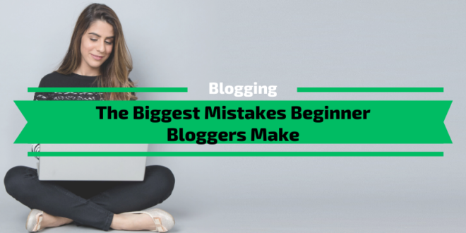 The Biggest Mistakes Beginner Bloggers Make