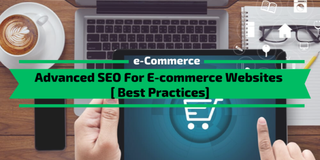 Advanced SEO For E-commerce Websites [ 7 Best Practices in 2020]