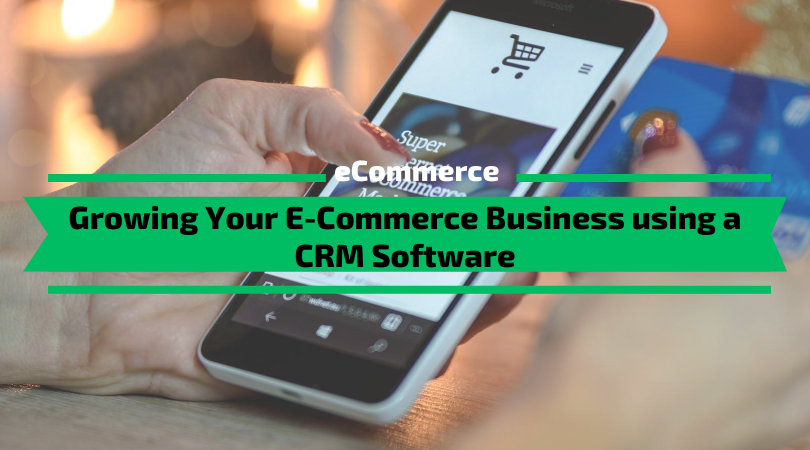 Growing Your E-Commerce Business using a CRM Software