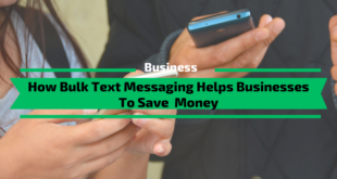 How Bulk Text Messaging Helps Businesses To Save Money