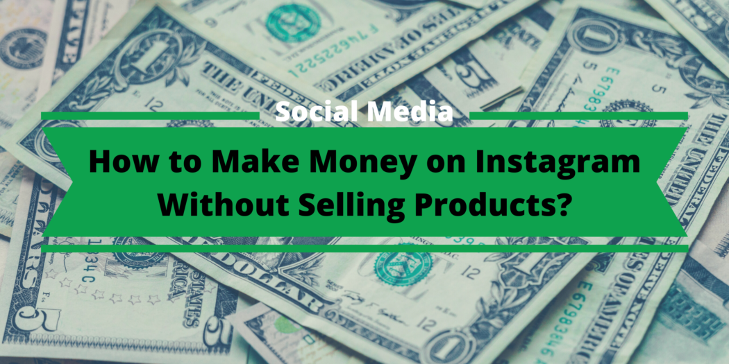 make money on instagram without selling products