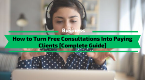 How to Turn Free Consultations Into Paying Clients [Complete Guide]