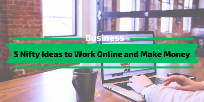 Nifty Ideas to Work Online and Make Money