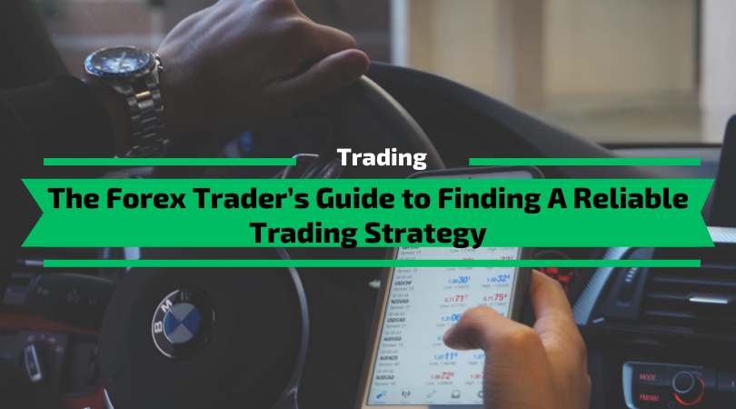The Forex Trader's Guide to Finding A Reliable Trading Strategy