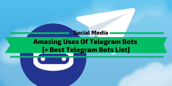 Amazing Uses Of Telegram Bots [+ Best Bots List]