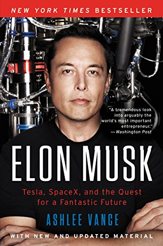 Ashlee Vance - Elon Musk- Tesla, SpaceX, and the Quest for a Fantastic Future