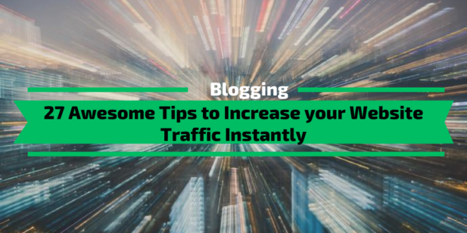 27 Awesome Tips to Increase your Website Traffic Instantly
