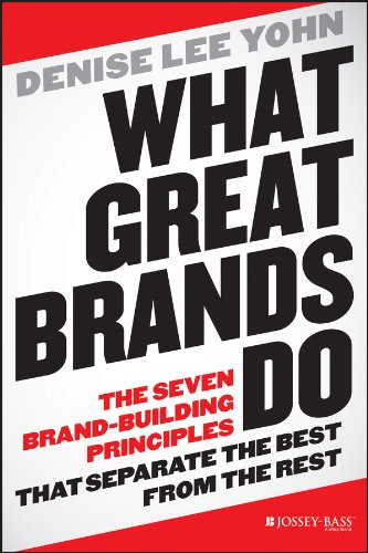 Denise Lee Yohn - What Great Brands Do