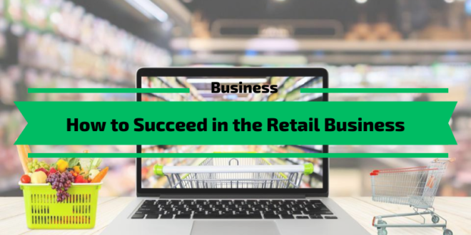 How to Succeed in the Retail Business