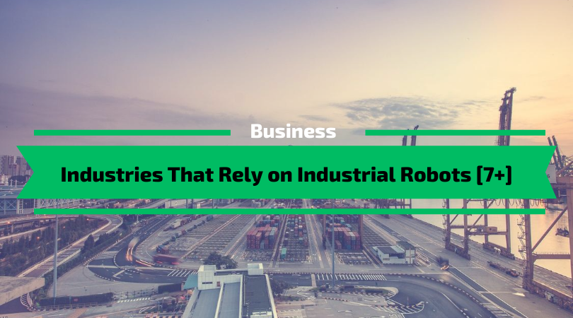 Industries That Rely on Industrial Robots