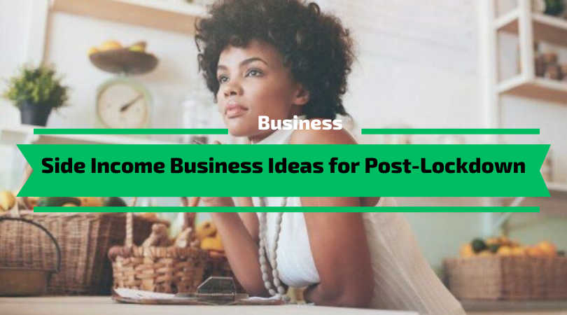 Side Income Business Ideas for Post-Lockdown