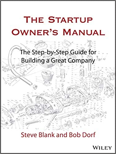 Steve Blank and Bob Dorf - The startup owner's manual