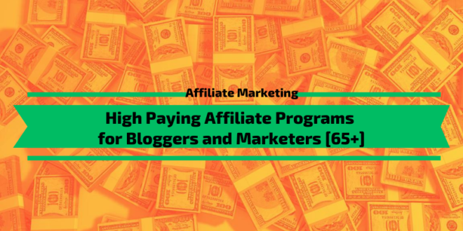 High Paying Affiliate Programs for Bloggers and Marketers