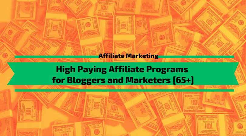 High Paying Affiliate Programs for Bloggers and Marketers [65+]